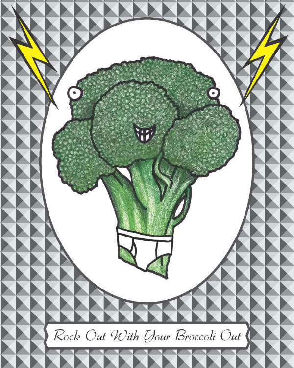 Rock Out With Your Broccoli Out by Kara Fuhlbrugge