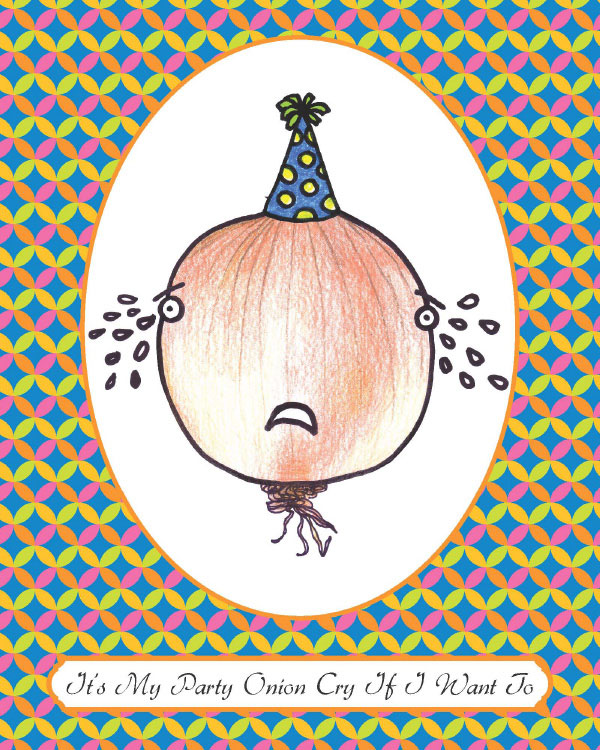 It's My Party Onion Cry If I Want To by Kara Fuhlbrugge